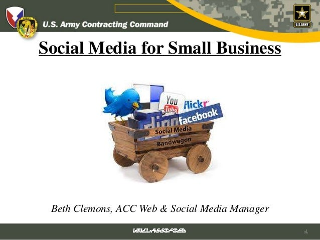 UNCLASSIFIED 1 Social Media for Small Business Beth Clemons, ACC Web & Social Media Manager