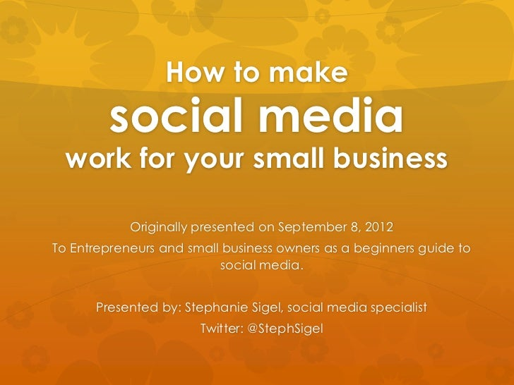 How to make        social media  work for your small business            Originally presented on September 8, 2012To Entre...