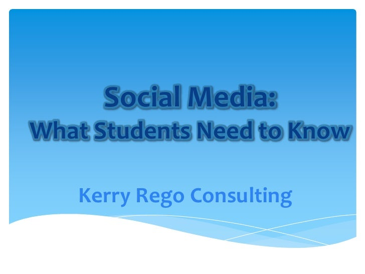 Social Media:What Students Need to Know<br />Kerry Rego Consulting<br />