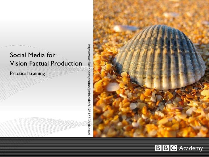 Social Media for  Vision Factual Production Practical training http://www.flickr.com/photos/jimbrekke/437615722/sizes/o/