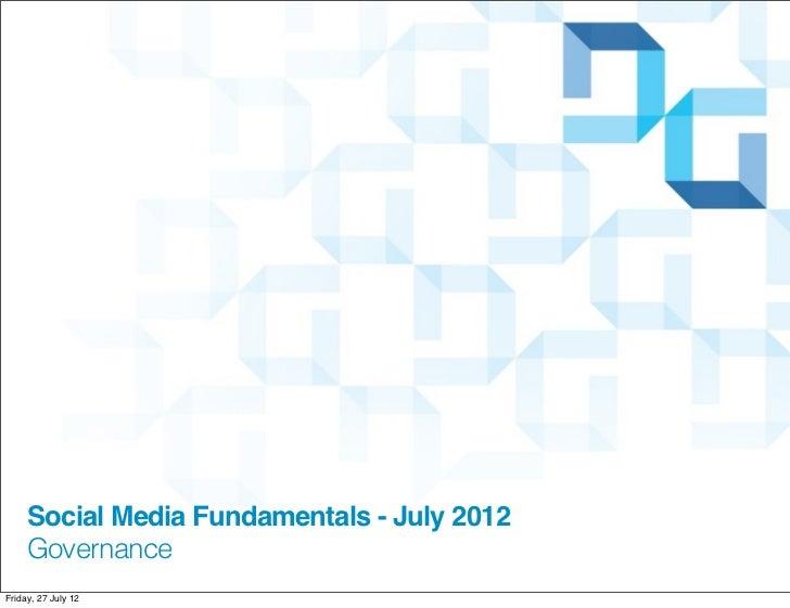 Social Media Fundamentals - July 2012     GovernanceFriday, 27 July 12