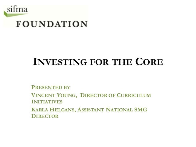 INVESTING FOR THE COREPRESENTED BYVINCENT YOUNG, DIRECTOR OF CURRICULUMINITIATIVESKARLA HELGANS, ASSISTANT NATIONAL SMGDIR...