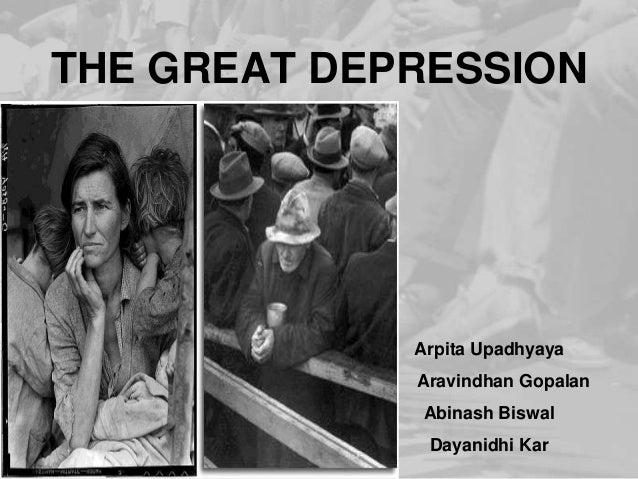 THE GREAT DEPRESSION  Arpita Upadhyaya Aravindhan Gopalan Abinash Biswal Dayanidhi Kar