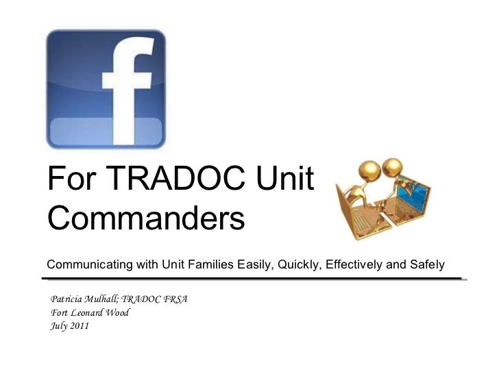 Patricia Mulhall; TRADOC FRSA  Fort Leonard Wood July 2011     For TRADOC Unit Commanders Communicating with Unit Families...