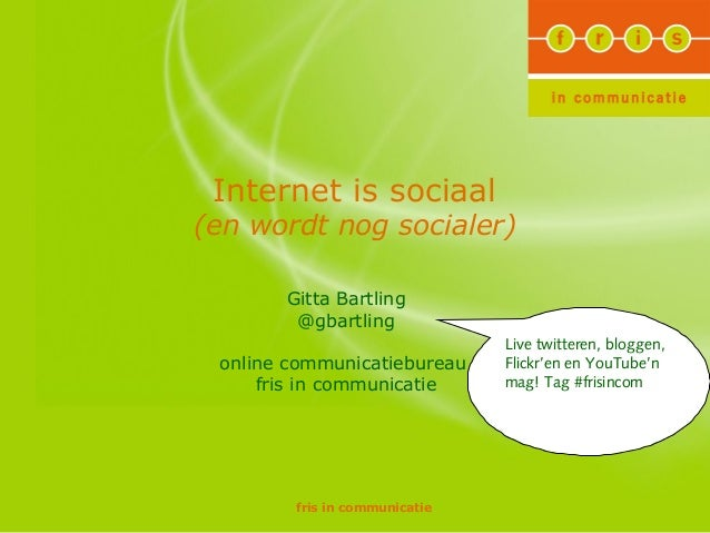 fris in communicatie Internet is sociaal (en wordt nog socialer) Gitta Bartling @gbartling online communicatiebureau fris ...