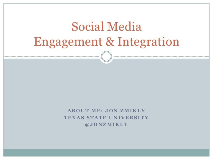 About me: JON ZMIKLY<br />TEXAS STATE UNIVERSITY<br />@JONZMIKLY <br />Social MediaEngagement & Integration<br />