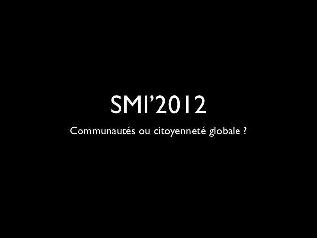 SMI'2012Communautés ou citoyenneté globale ?