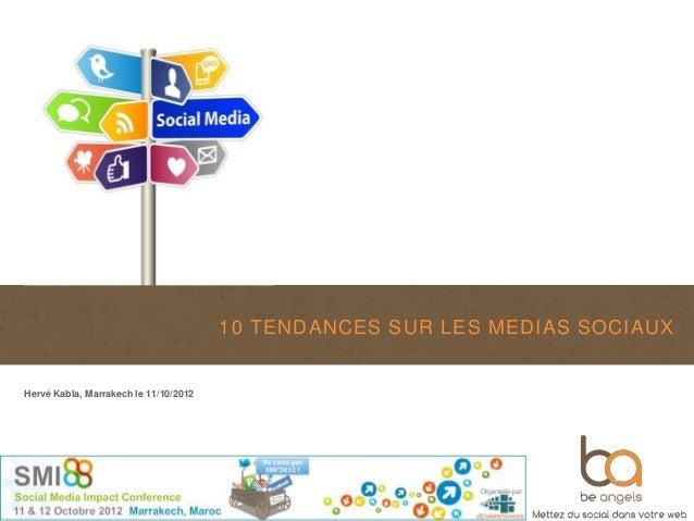10 TENDANCES SUR LES MEDIAS SOCIAUXHervé Kabla, Marrakech le 11/10/2012