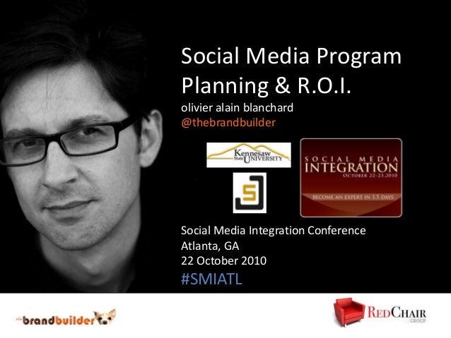 Social Media Program Planning & R.O.I. olivier alain blanchard @thebrandbuilder Social Media Integration Conference Atlant...