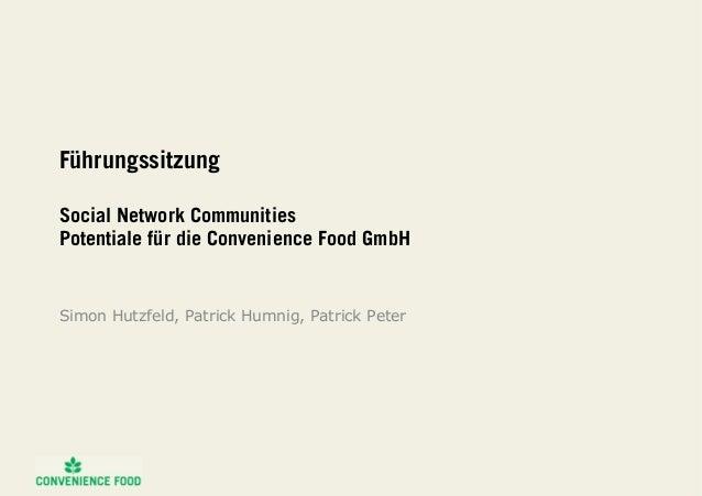 Führungssitzung Social Network Communities Potentiale für die Convenience Food GmbH Simon Hutzfeld, Patrick Humnig, Patric...