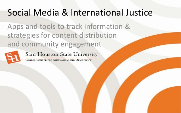 Social Media & International JusticeApps and tools to track information &strategies for content distributionand community ...