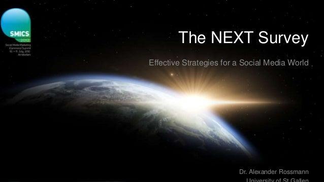 The NEXT Survey Effective Strategies for a Social Media World Dr. Alexander Rossmann