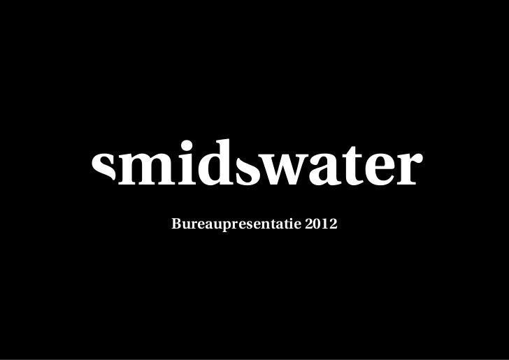 Smidswater 2012_bureaupresentatie