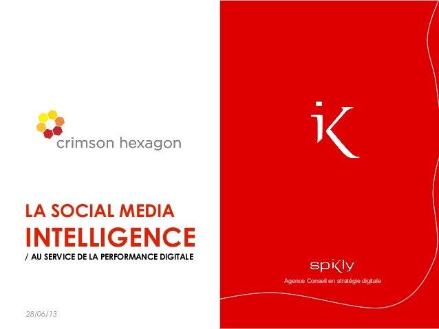 Agence Conseil en stratégie digitale LA SOCIAL MEDIA INTELLIGENCE / AU SERVICE DE LA PERFORMANCE DIGITALE 28/06/13