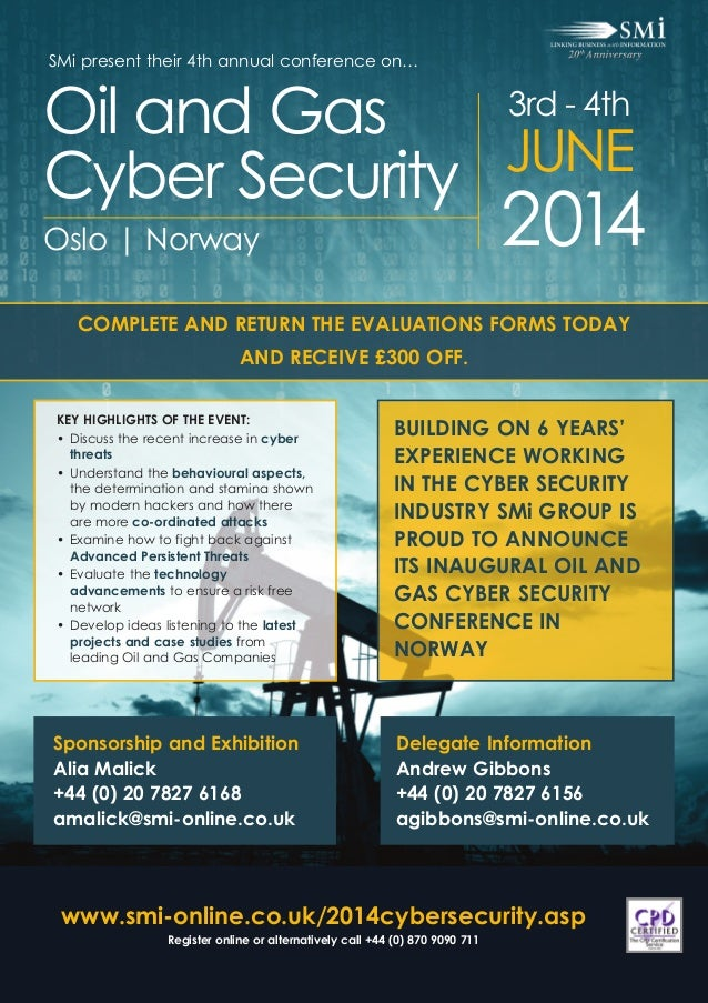 Oil and Gas JUNE Cyber Security SMi present their 4th annual conference on…  3rd - 4th  2014  Oslo | Norway  COMPLETE AND ...
