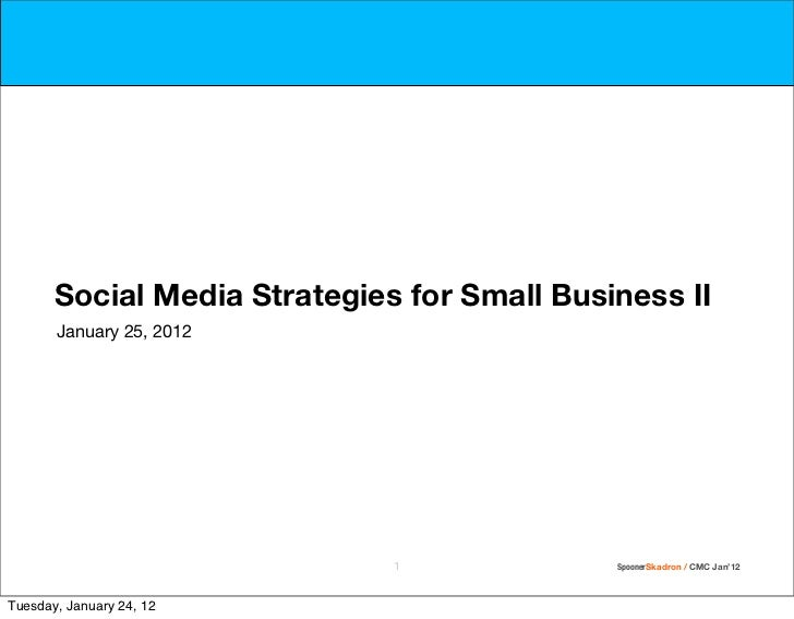 Social Media Strategies for Small Business II       January 25, 2012                              1              SpoonerSk...