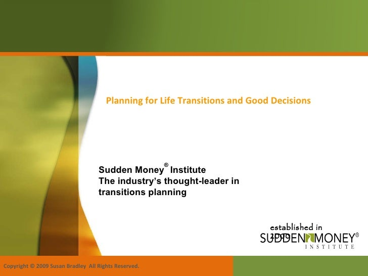 established in 2000 Planning for Life Transitions and Good Decisions Copyright © 2009 Susan Bradley  All Rights Reserved. ...