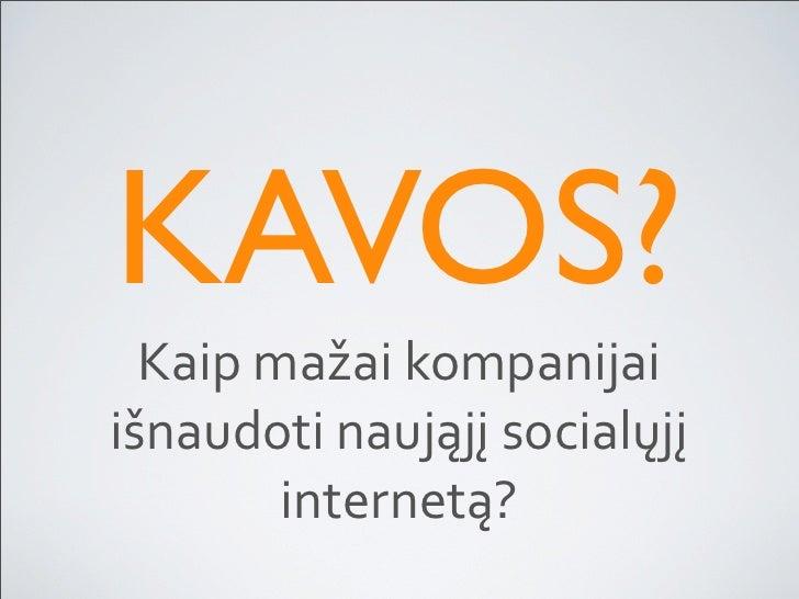 KAVOS?   Kaipmažaikompanijai išnaudotinaująjįsocialųjį         internetą?