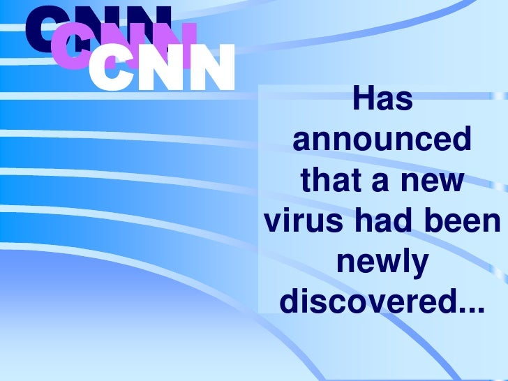 CNN<br />CNN<br />CNN<br />Has announced that a new virus had been newly discovered...<br />
