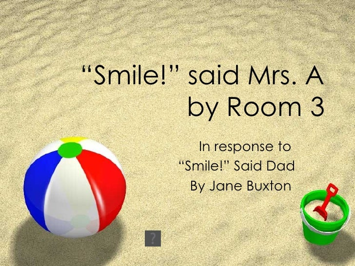 """ Smile!"" said Mrs. A by Room 3 In response to  "" Smile!"" Said Dad By Jane Buxton"
