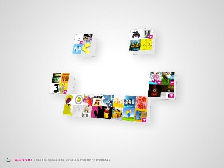 1 Daniel Portuga :)  Ideas, art direction and smiles / www.danielportuga.com / @danielportuga