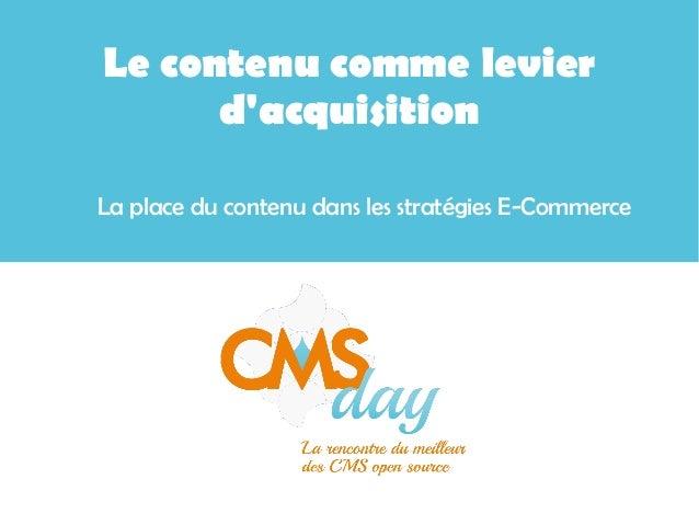 Le contenu comme levier d'acquisition La place du contenu dans les stratégies E-Commerce