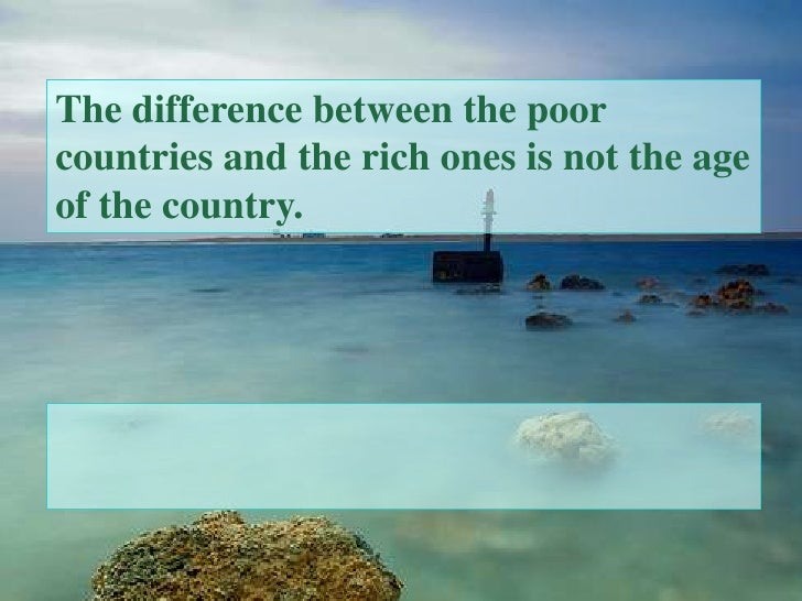 The difference between the poor countries and the rich ones is not the age of the country.