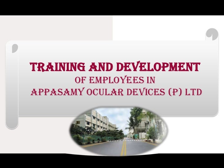TRAINING AND DEVELOPMENT       of EMPLOYEEs inAppasamy Ocular Devices (P) Ltd