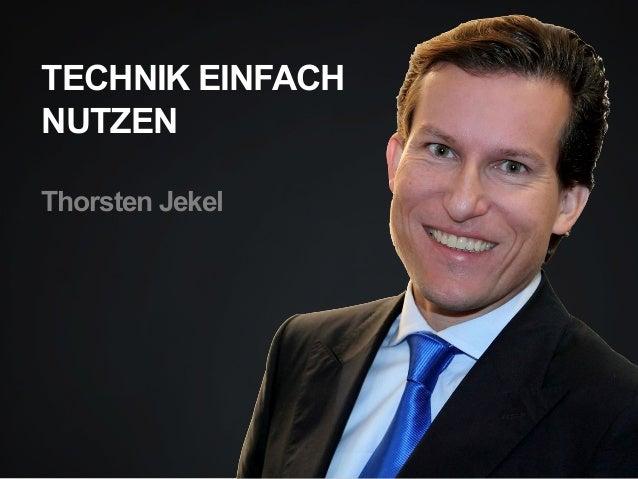 TECHNIK EINFACH NUTZEN Thorsten Jekel