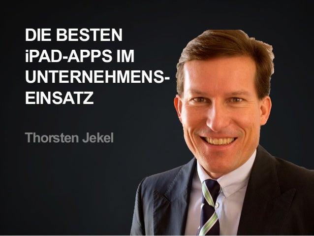 DIE BESTEN iPAD-APPS IM UNTERNEHMENS- EINSATZ Thorsten Jekel