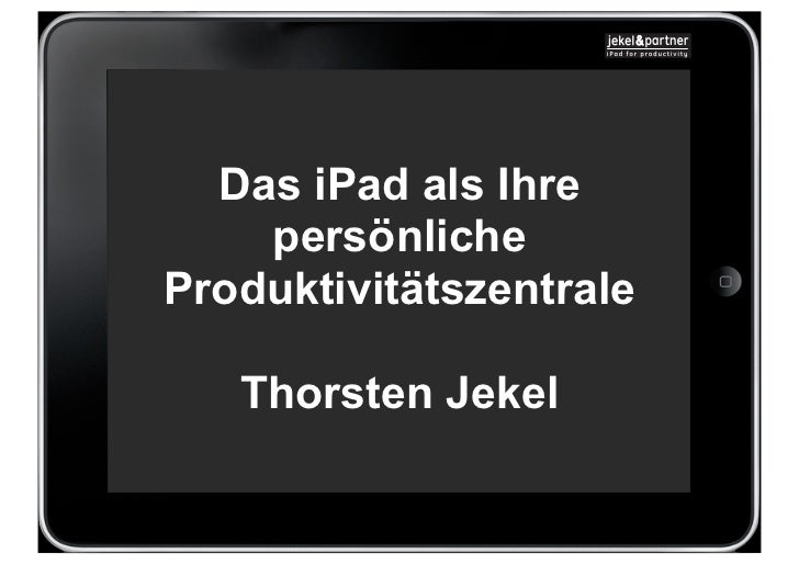 Das iPad als Ihre    persönlicheProduktivitätszentrale   Thorsten Jekel