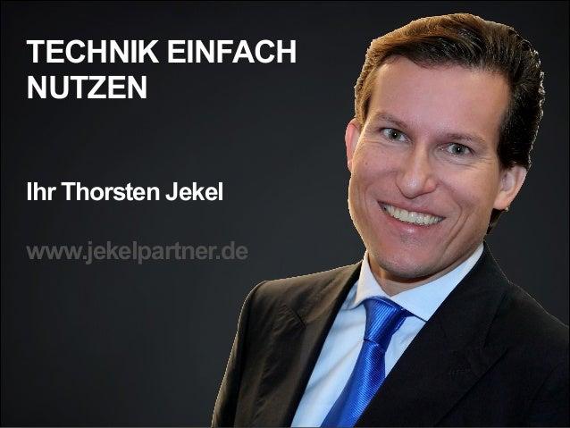 TECHNIK EINFACH NUTZEN   Ihr Thorsten Jekel  www.jekelpartner.de