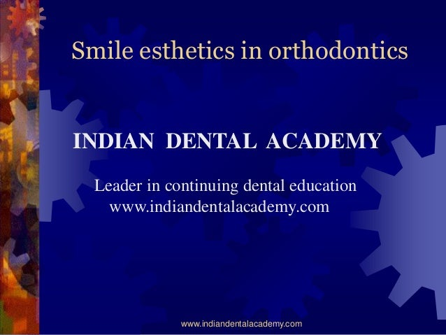 Smile esthetics in orthodontics  INDIAN DENTAL ACADEMY Leader in continuing dental education www.indiandentalacademy.com  ...