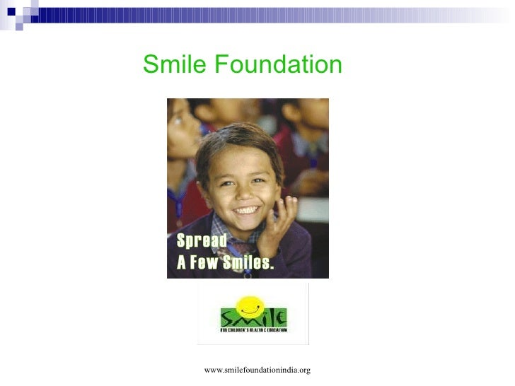 <ul><li>Smile Foundation </li></ul>www.smilefoundationindia.org