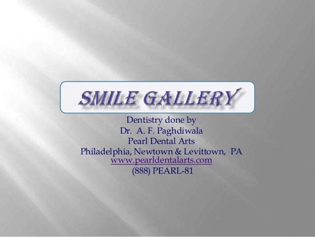 Dentistry done by Dr. A. F. Paghdiwala Pearl Dental Arts Philadelphia, Newtown & Levittown, PA www.pearldentalarts.com (88...