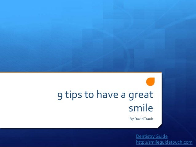 9 tips to have a great                 smile                By David Traub                   Dentistry Guide              ...