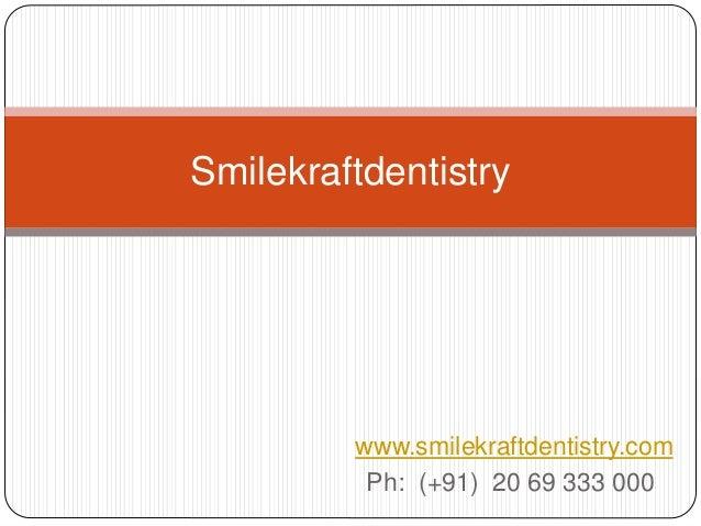 www.smilekraftdentistry.com Ph: (+91) 20 69 333 000 Smilekraftdentistry