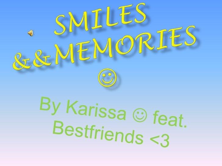 Smiles &&memories <br />By Karissa  feat. Bestfriends <3 <br />