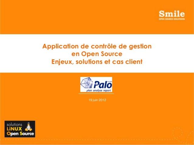 19 juin 2012 Application de contrôle de gestion en Open Source Enjeux, solutions et cas client