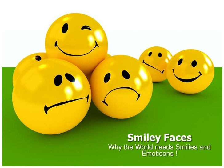 Smiley Faces<br />Why the World needs Smilies and Emoticons !<br />