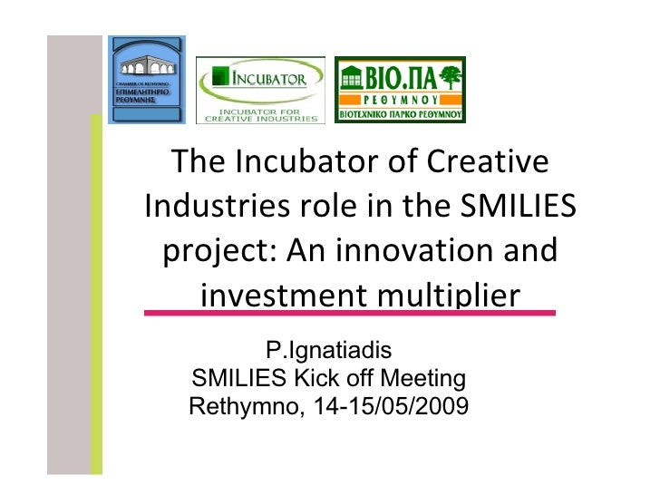 The Incubator of Creative Industries role in the SMILIES project: An innovation and investment multiplier P.Ignatiadis SMI...