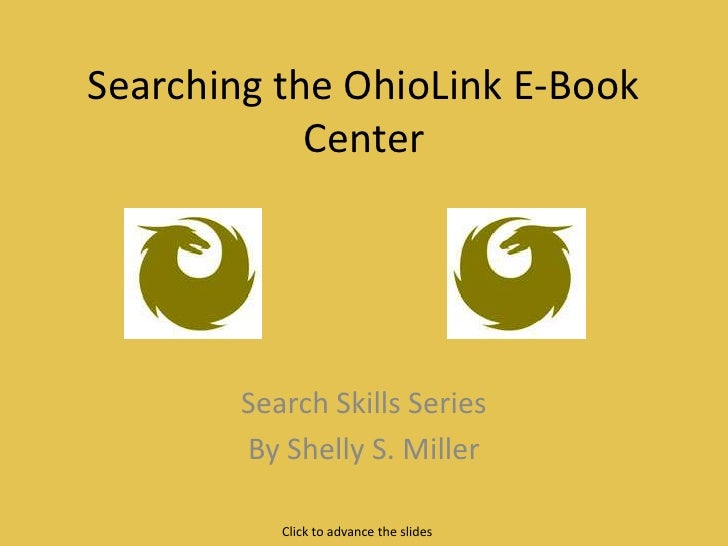 Searching the OhioLink E-Book Center<br />Search Skills Series<br />By Shelly S. Miller<br />Click to advance the slides<b...