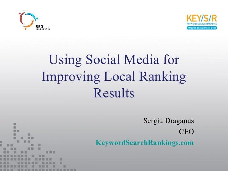 Using Social Media forImproving Local Ranking        Results                    Sergiu Draganus                           ...