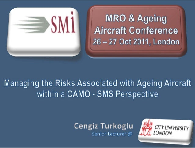 Managing Risks Associated with Ageing Aircraft within a CAMO - SMS Perspective - SMI MRO Conference 2011 London