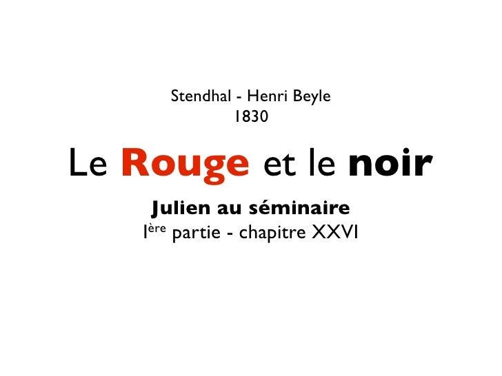 Stendhal - Henri Beyle               1830   Le Rouge et le noir     Julien au séminaire    Ière partie - chapitre XXVI