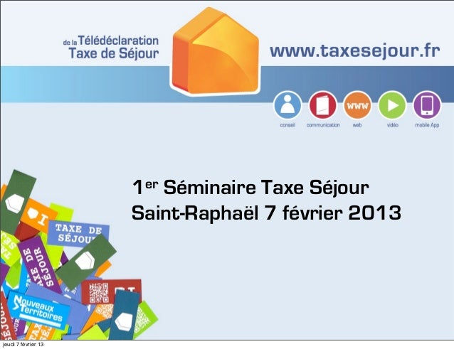 1er Séminaire Taxe Séjour                     Saint-Raphaël 7 février 2013jeudi 7 février 13
