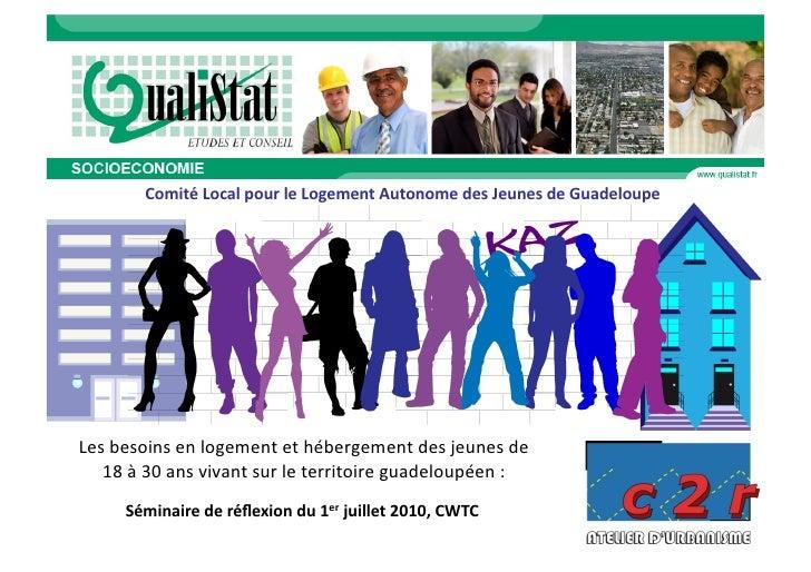Comité  Local  pour  le  Logement  Autonome  des  Jeunes  de  Guadeloupe       Les  besoins  en  ...