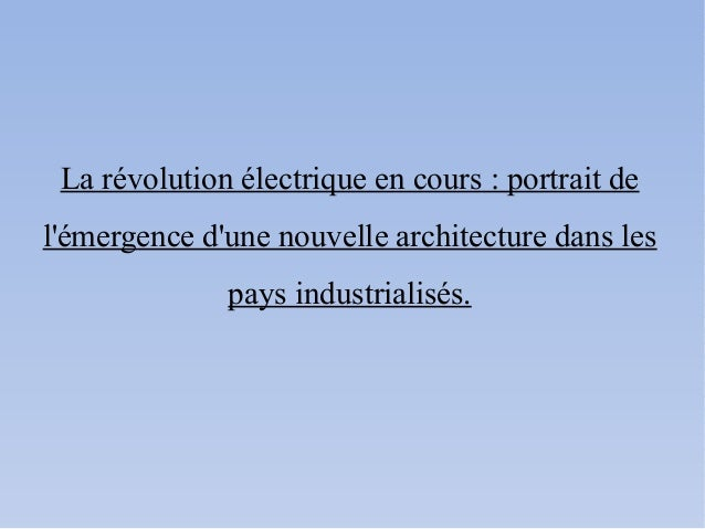 La révolution électrique en cours : portrait delémergence dune nouvelle architecture dans les              pays industrial...