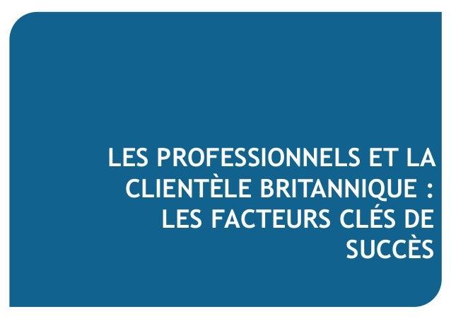 LES PROFESSIONNELS ET LA CLIENTÈLE BRITANNIQUE : LES FACTEURS CLÉS DE SUCCÈS