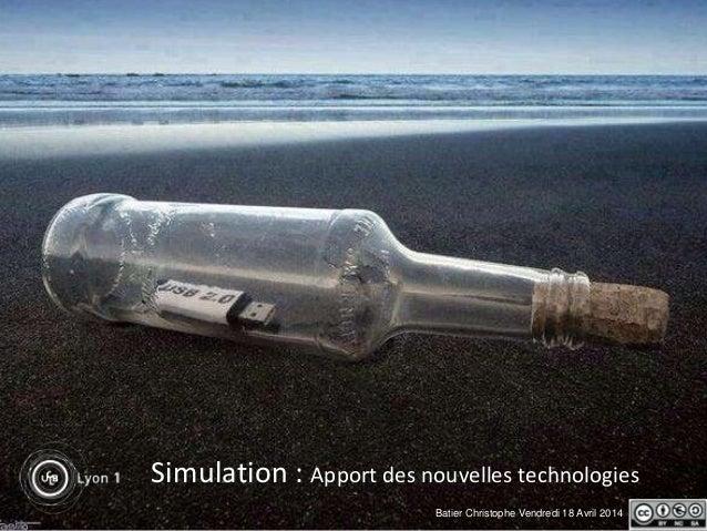 Simulation : Apport des nouvelles technologies Batier Christophe Vendredi 18 Avril 2014